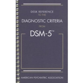 DSM 5 DESK REFERENCE (SPIRAL) TO THE DIAGNOSTIC CRITERIA FROM DSM-5 [2013E]