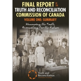 FINAL REPORT OF THE TRUTH AND RECONCILIATION COMMISSION OF CANADA - VOLUME ONE : SUMMARY : HONOURING