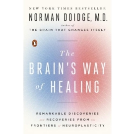 BRAIN'S WAY OF HEALING : REMARKABLE DISCOVERIES AND RECOVERIES FROM THE FRONTIERS OF NEUROPLASTICITY