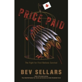 PRICE PAID : THE FIGHT FOR FIRST NATIONS SURVIVAL - HIDDEN HISTORY OF ABORIGINAL RIGHTS IN CANADA