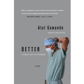 BETTER : A SURGEON'S NOTES ON PERFORMANCE