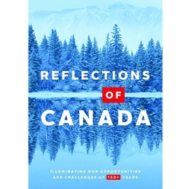 REFLECTIONS OF CANADA : ILLUMINATING OUR OPPORTUNITIES AND CHALLENGES AT 150+ YEARS