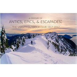 A CENTURY OF ANTICS EPICS & ESCAPADES : THE VARSITY OUTDOOR CLUB 1917-2017