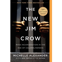 NEW JIM CROW : MASS INCARCERATION IN THE AGE OF COLORBLINDNESS