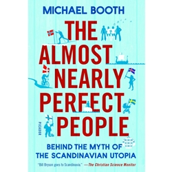ALMOST NEARLY PERFECT PEOPLE : BEHIND THE MYTH OF THE SCANDINAVIAN UTOPIA
