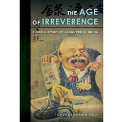 AGE OF IRREVERENCE : A NEW HISTORY OF LAUGHTER IN CHINA