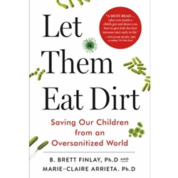 LET THEM EAT DIRT : SAVING YOUR CHILD FROM AN OVERSANITIZED WORLD
