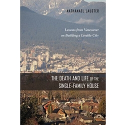 DEATH AND LIFE OF THE SINGLE FAMILY HOUSE : LESSONS FROM VANCOUVER ON BUILDING A LIVABLE CITY